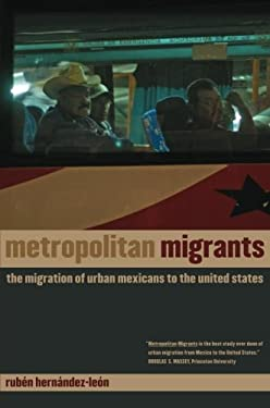 Metropolitan Migrants: The Migration of Urban Mexicans to the United States 9780520256743