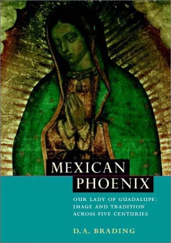 Mexican Phoenix: Our Lady of Guadalupe: Image and Tradition Across Five Centuries 9780521531603