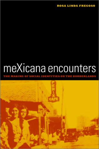 Mexicana Encounters: The Making of Social Identities on the Borderlands 9780520238909