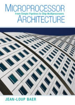 Microprocessor Architecture: From Simple Pipelines to Chip Multiprocessors 9780521769921