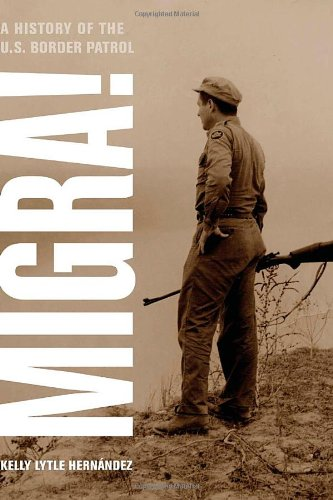 Migra!: A History of the U.S. Border Patrol 9780520266414