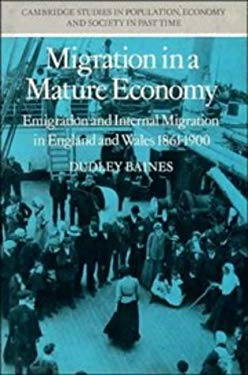 Migration in a Mature Economy: Emigration and Internal Migration in England and Wales, 1861-1900 9780521301534