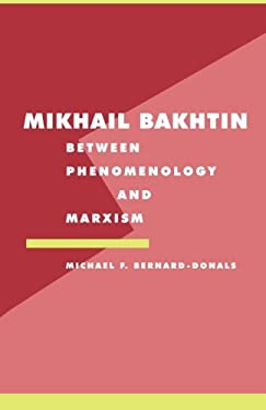 Mikhail Bakhtin: Between Phenomenology and Marxism 9780521466479