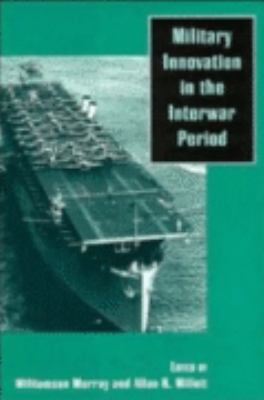Military Innovation in the Interwar Period 9780521637602