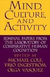 Mind, Culture, and Activity: Seminal Papers from the Laboratory of Comparative Human Cognition 1761099