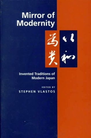 Mirror of Modernity: Invented Traditions of Modern Japan 9780520206373