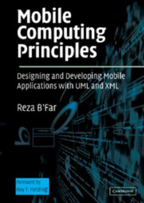 Mobile Computing Principles: Designing and Developing Mobile Applications with UML and XML 9780521817332