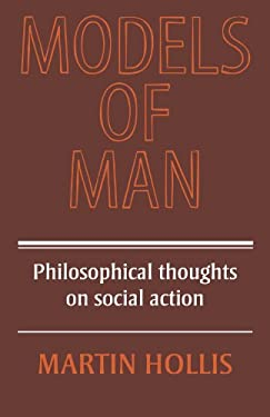 Models of Man: Philosophical Thoughts on Social Action 9780521291811