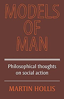 Models of Man: Philosophical Thoughts on Social Action 9780521215466