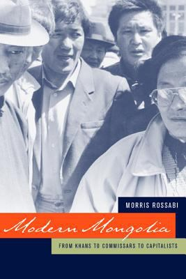 Modern Mongolia: From Khans to Commissars to Capitalists 9780520244191