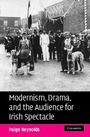 Modernism, Drama, and the Audience for Irish Spectacle 9780521872997