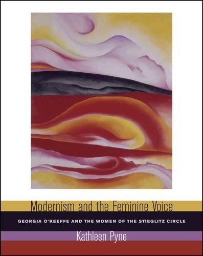 Modernism and the Feminine Voice: O'Keeffe and the Women of the Stieglitz Circle 9780520241909
