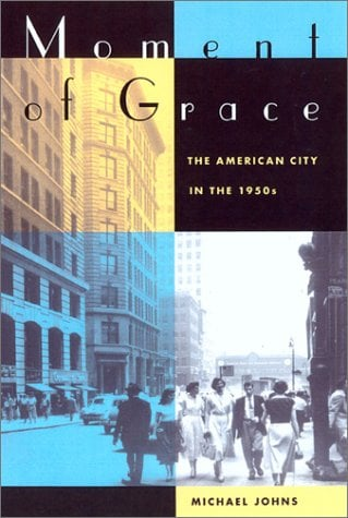 Moment of Grace: The American City in the 1950s 9780520234352