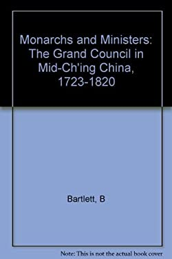 Monarchs and Ministers: The Grand Council in Mid-Ch'ing China, 1723-1820 9780520065918