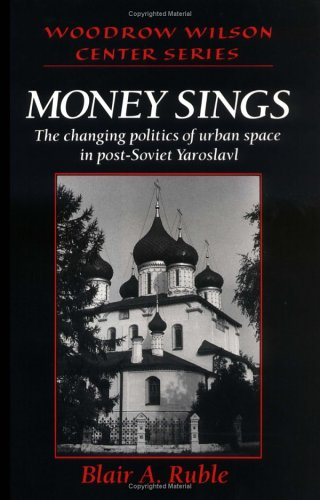 Money Sings: The Changing Politics of Urban Space in Post-Soviet Yaroslavl 9780521482424