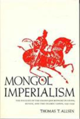 Mongol Imperialism: The Policies of the Grand Qan M'Ongke in China, Russia, and the Islamic Lands, 1251-1259