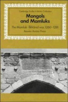 Mongols and Mamluks : The Mamluk-Ilkhanid War, 1260-1281