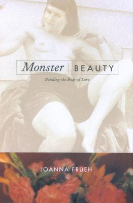 Monster/Beauty: Building the Body of Love 9780520221147