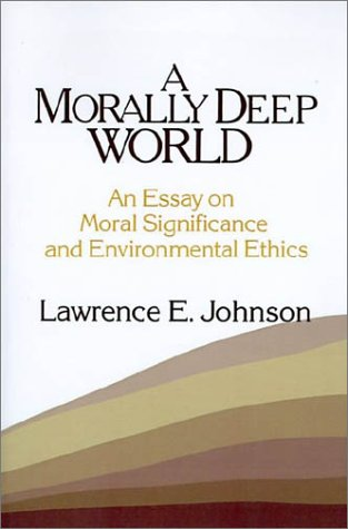Morally Deep World: An Essay on Moral Significance and Environmental Ethics 9780521447065