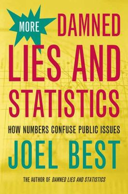 More Damned Lies and Statistics: How Numbers Confuse Public Issues 9780520238305