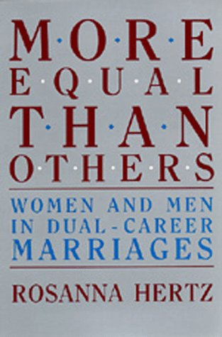 More Equal Than Others: Women and Men in Dual-Career Marriages 9780520063372