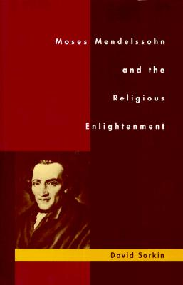 Moses Mendelssohn and the Religious Enlightenment 9780520202610
