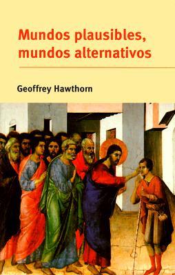 Mundos Plausibles, Mundos Alternativos: Posibilidad y Comprensiin En La Historia y En Las Ciencias Sociales 9780521476461