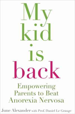 My Kid Is Back: Empowering Parents to Beat Anorexia Nervosa 9780522856002