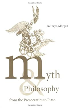 Myth and Philosophy from the Presocratics to Plato 9780521621809
