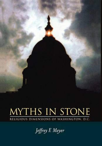 Myths in Stone: Religious Dimensions of Washington, D.C. 9780520214811