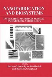 Nanofabrication and Biosystems: Integrating Materials Science, Engineering, and Biology