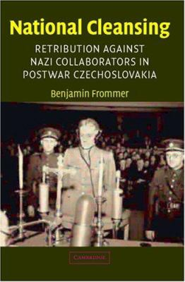 National Cleansing: Retribution Against Nazi Collaborators in Postwar Czechoslovakia 9780521008969