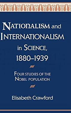 Nationalism and Internationalism in Science, 1880 1939: Four Studies of the Nobel Population 9780521403863