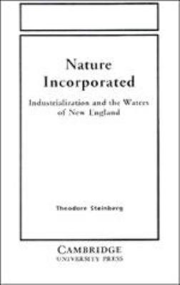 Nature Incorporated: Industrialization and the Waters of New England 9780521392150