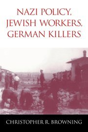 Nazi Policy, Jewish Workers, German Killers 9780521772990