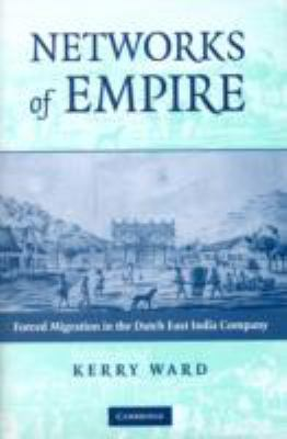 Networks of Empire: Forced Migration in the Dutch East India Company 9780521885867