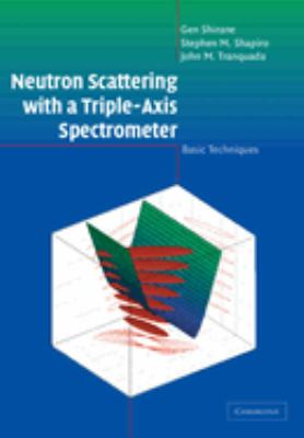 Neutron Scattering with a Triple-Axis Spectrometer: Basic Techniques 9780521411264