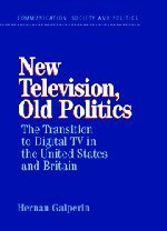 New Television, Old Politics: The Transition to Digital TV in the United States and Britain 9780521823999