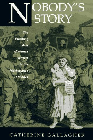 Nobody's Story: The Vanishing Acts of Women Writers in the Marketplace, 1670-1920 9780520203389
