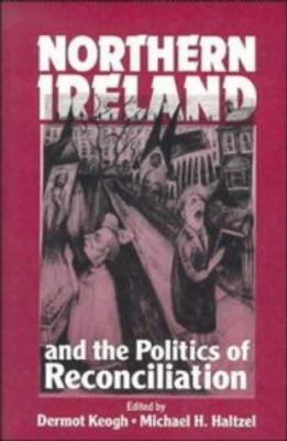 Northern Ireland and the Politics of Reconciliation 9780521459334