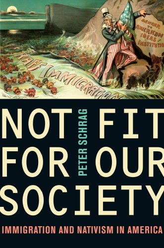 Not Fit for Our Society: Nativism and Immigration 9780520259782