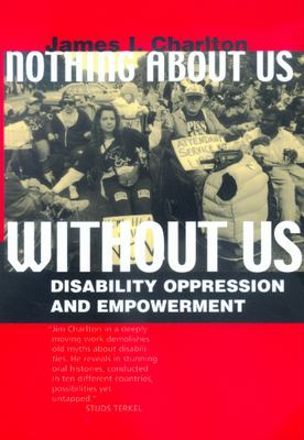 Nothing about Us Without Us: Disability Oppression and Empowerment 9780520224810