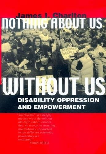 Nothing about Us, Without Us: The Dialectics of Disability Oppression and Empowerment 9780520207950