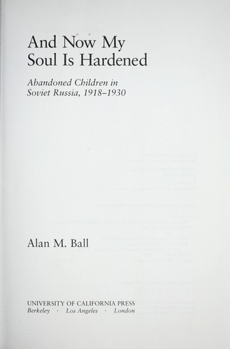 Now My Soul Is Hardened: Abandoned Children in Soviet Russia, 1918-1930