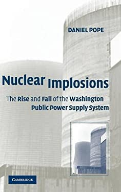 Nuclear Implosions: The Rise and Fall of the Washington Public Power Supply System 9780521402538