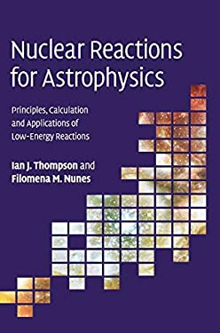 Nuclear Reactions for Astrophysics: Principles, Calculation and Applications of Low-Energy Reactions 9780521856355