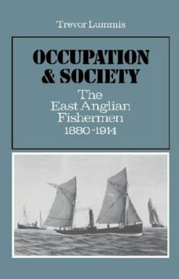 Occupation and Society: The East Anglian Fishermen, 1880-1914 9780521266024