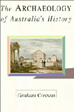 Of the Hut I Builded: The Archaeology of Australia's History 9780521345675