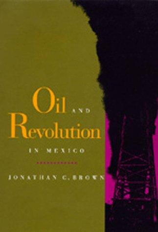 Oil and Revolution in Mexico 9780520079342