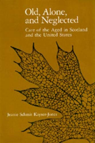 Old, Alone, and Neglected: Care of the Aged in the United States and Scotland 9780520069619